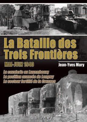 La Bataille Des Trois Frontieres: Mai-Juin 1940 9782840483311
