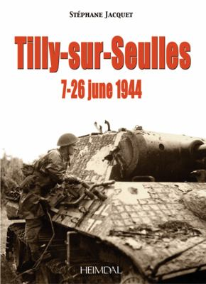 La Bataille de Tilly-Sur-Seulles/The Battle for Tilly-Sur-Seulles 9782840482604