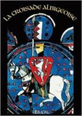 La Croisade Des Albigeois = Albigensian Crusade 9782840481621