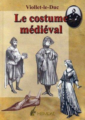 Le Costume Medieval: Dictionnaire Raisonne Du Mobilier Tome 3 9782840482000
