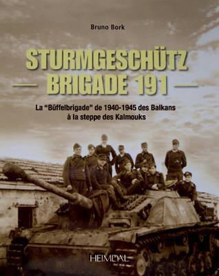 Strumgeschutz Brigade 191: La Buffelbrigade de 1940-45 Des Balkans a la Steppe Des Kalmouks