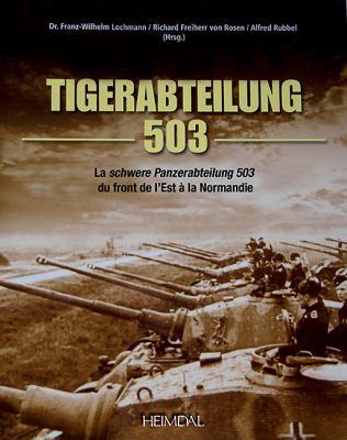 Tiger-Abteilung 503: La Schwere Panzerabteilung 503 Du Front de L'Est a la Normandie 9782840483243