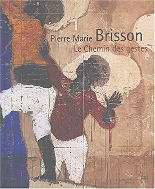 Pierre Marie Brisson: Le Chemin Des Gestes 9782850567322