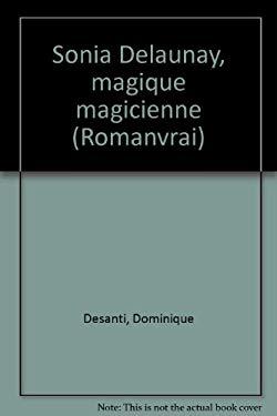 Sonia Delaunay, magique magicienne (French Edition) - Desanti, Dominique