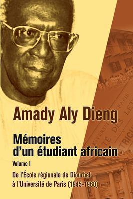 M Moires D'Un Tudiant Africain. Volume I: de L' Cole R Gionale de Diourbel L'Universit de Paris (1945-1960) 9782869784819