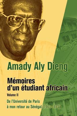 M Moires D'Un Tudiant Africain. Volume II: de L'Universit de Paris Mon Retour Au S N Gal (1960-1967) 9782869784949