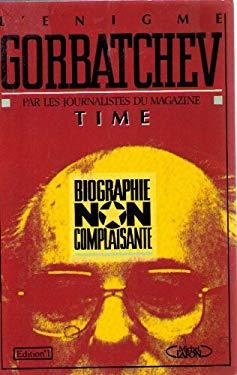 Enigme gorbatchev biographie non complaisante - collectif