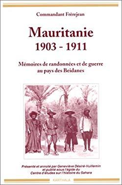 Mauritanie, 1903-1911: Memoires de randonnees et de guerre au pays des Beidanes (Relire) (French Edition)