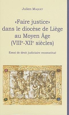 Faire Justice Dans le Diocese de Liege Au Moyen Age: (VIIIe-XIIe Siecles) 9782870192900
