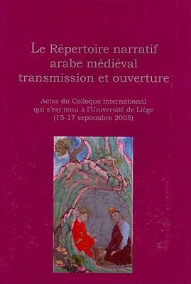 Le Repertoire Narratif Arabe Medieval: Transmission Et Ouverture 9782870192955
