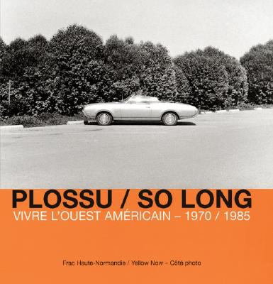 Plossu/So Long: Vivre L'Ouest Americain - 1970/1985