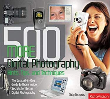500 More Digital Photography Hints, Tips, and Techniques: The Easy, All-In-One Guide to Those Inside Secrets for Better Digital Photography 9782880468316