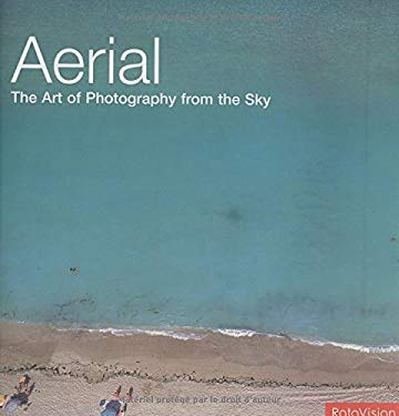 Aerial: The Art of Photography from the Sky 9782880467272