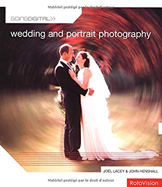 Going Digital Wedding and Portrait Photography Joel Lacey and John Henshall