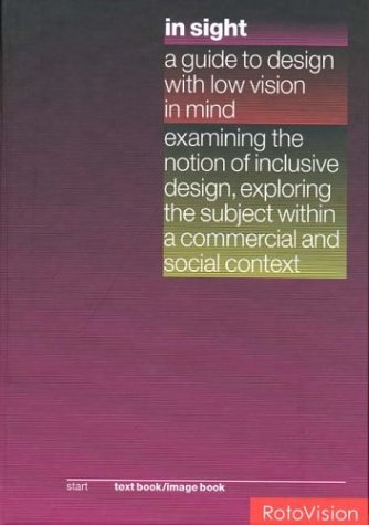 In Sight: A Guide to Design with Low Vision in Mind Examining the Notion of Inclusive Design, Exploring the Subject Within a Com 9782880466985