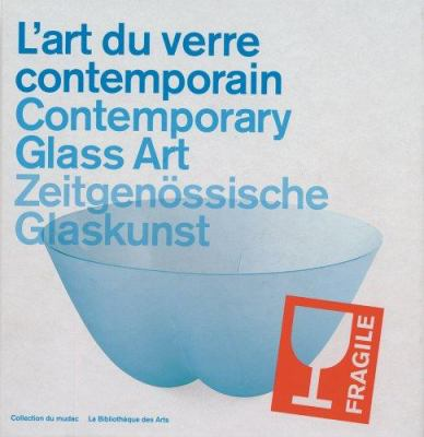 L'Art Du Verre Contemporain/Contemporary Glass Art/Zeitgenossische Glaskunst 9782884531276