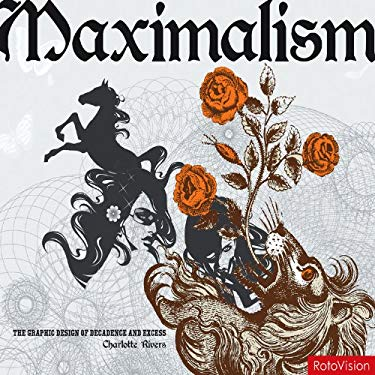 Maximalism: The Graphic Design of Decadence & Excess 9782888930198