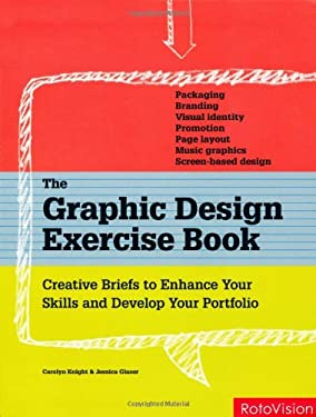 The Graphic Design Exercise Book: Creative Briefs to Enhance Your Skills and Develop Your Portfolio 9782888930501