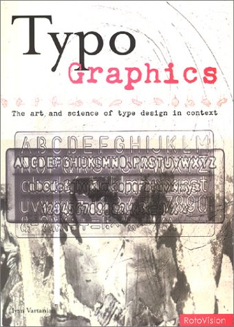 Typo-Graphics: The Art and Science of Type Design in Context 9782880467692