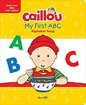 Caillou, My First ABC: The Alphabet Soup 23238627