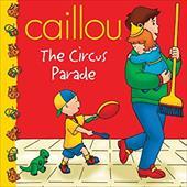 Caillou: The Circus Parade - Johnson, Marion / CINAR Animation