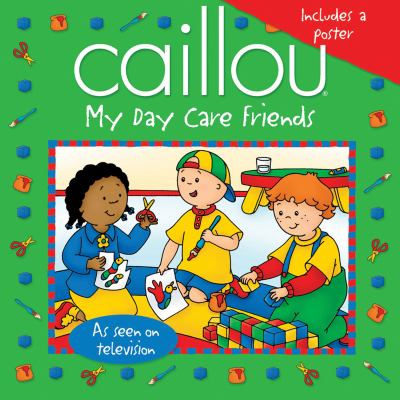 Caillou: My Day Care Friends [With Poster] 9782894507537