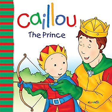 Caillou: The Prince - Sanschagrin, Joceline / Brignaud, Pierre / Depratto, Marcel