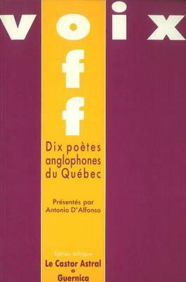 Dix Poetes Anglophones Du Quebec: Voix-Off: Edition Bilingue 9782891350099