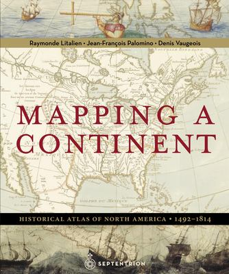 Mapping a Continent: Historical Atlas of North America, 1492-1814 9782894485279