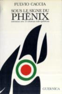 Sous Le Signe Du Phenix: Entretiens Avec Quinze Createurs Italo-Quebecois 9782891350105