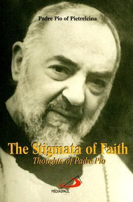 The Stigmata of Faith: Thoughts of Padre Pio 9782894204108