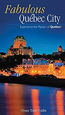 Ulysses Fabulous Quebec City: Experience the Passion of Quebec! 9782894648933