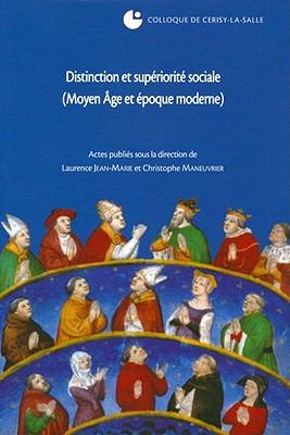 Distinction Et Superiorite Sociale (Moyen Age Et Epoque Moderne): Colloque de Cerisy-La-Salle, (27-30 Septembre 2007) 9782902685745