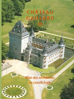 Chateau Gaillard 23: Actes Du Colloque International de Houffalize (Belgique) 2006 9782902685622