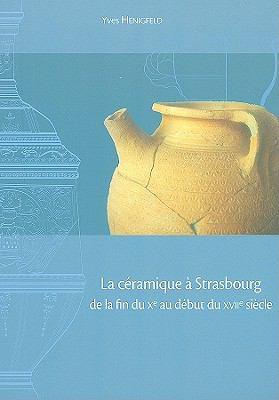 La Ceramique de Strasbourg de La Fin Du Xe Au Debut Du XVIIe Siecle 9782902685295
