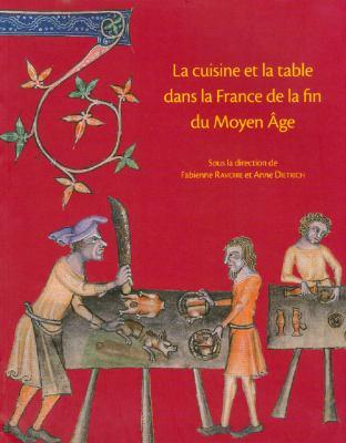 La Cuisine Et la Table Dans la France de la Fin Du Moyen Age: Contenus Et Contenants Du XIVe Au XVIe Siecle 9782902685370