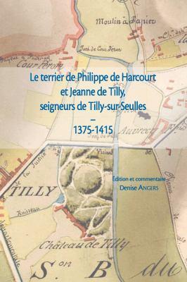 Le Terrier de Philippe de Harcourt Et Jeanne de Tilly, Seigneurs de Tilly-Sur-Seulles (1375-1415) 9782902685738