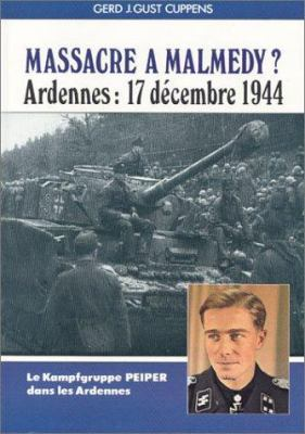 Massacre A Malmedy? Ardennes-17 December 1944: Le Kampfgruppe Peiper Dans les Ardennes 9782902171538