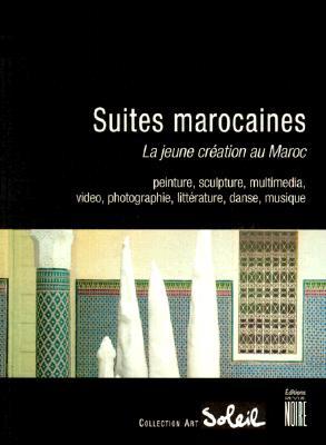 Suites Marocaines: La Jeune Creation Au Maroc 9782909571508