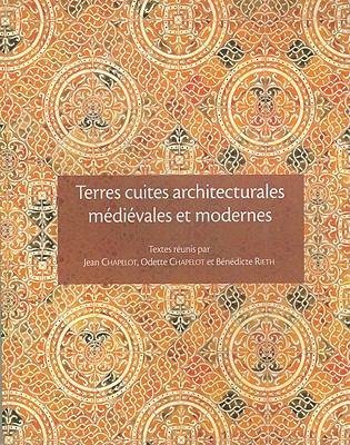 Terres Cuites Architecturales Medievales Et Modernes En Ile-de France Et Dans Les Regions Voisines