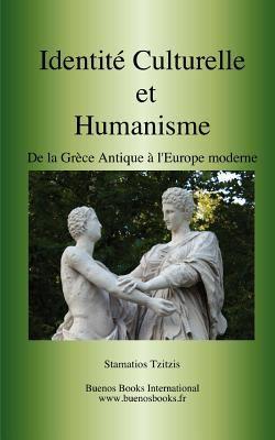 Identite Culturelle Et Humanisme, de La Grece Antique A L'Europe Moderne 9782915495874