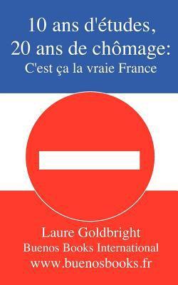 10 ANS D'Etudes, 20 ANS de Chomage: C'Est CA La Vraie France 9782915495959