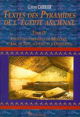 Textes Des Pyramides de L'Egypt Ancienne Tome IV, Textes Des Pyramides de Merenre, D'Aba, de Neit, D'Ipout Et D'Oudjebten 9782915840148