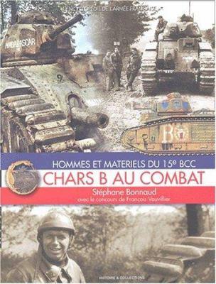 Chars B Au Combat: Hommes Et Materiels Du 15e Bcc 9782913903425