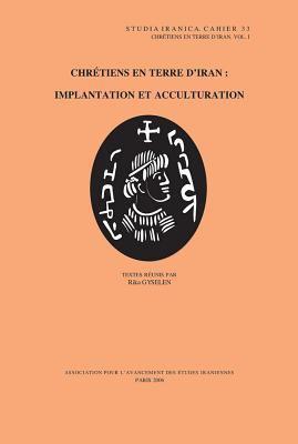 Chretiens En Terre D'Iran, Vol. I: Implantation Et Acculturation 9782910640194