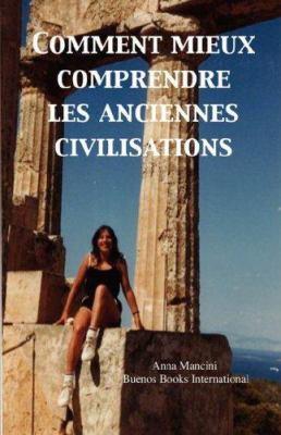 Comment Mieux Comprendre Les Anciennes Civilisations 9782915495416