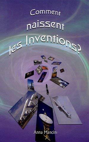 Comment naissent les inventions? Une methode efficace pour obtenir des idees nouvelles 9782915495218