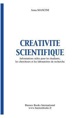 Creativite Scientifique, Informations Utiles Pour Les Etudiants, Les Chercheurs Et Les Laboratoires de Recherche 9782915495379