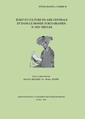 Ecrit Et Culture En Asie Centrale Et Dans Le Monde Turco-Iranien, Xe-XIXe Siecles 9782910640262