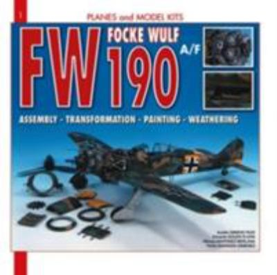 Focke Wulf FW 190A/F: Assembly, Transformation, Painting, Weathering 9782915239584